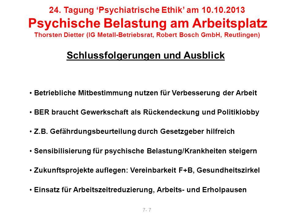 24. Tagung Psychiatrische Ethik am 10.10.2013 Psychische Belastung am Arbeitsplatz Thorsten Dietter (IG Metall-Betriebsrat, Robert Bosch GmbH, Reutlin