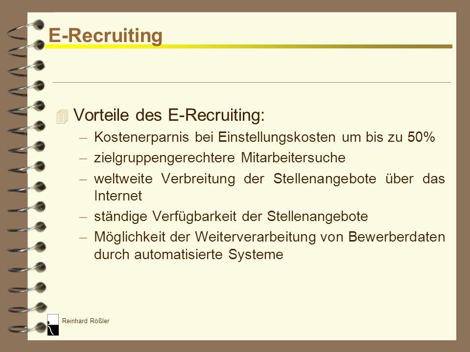 Reinhard Rößler E-Recruiting Sämtliche internet- und intranetbasierten Aktivitäten des Personalmarketings, der Personalgewinnung und der Personalauswa