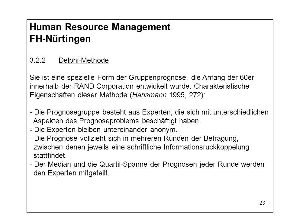 23 Human Resource Management FH-Nürtingen 3.2.2Delphi-Methode Sie ist eine spezielle Form der Gruppenprognose, die Anfang der 60er innerhalb der RAND Corporation entwickelt wurde.