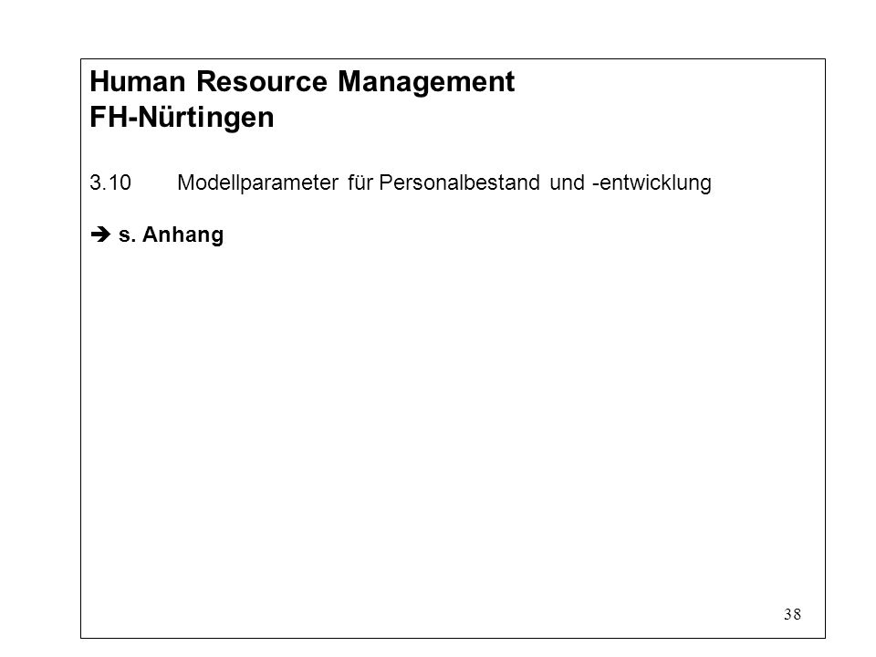 38 Human Resource Management FH-Nürtingen 3.10Modellparameter für Personalbestand und -entwicklung s.