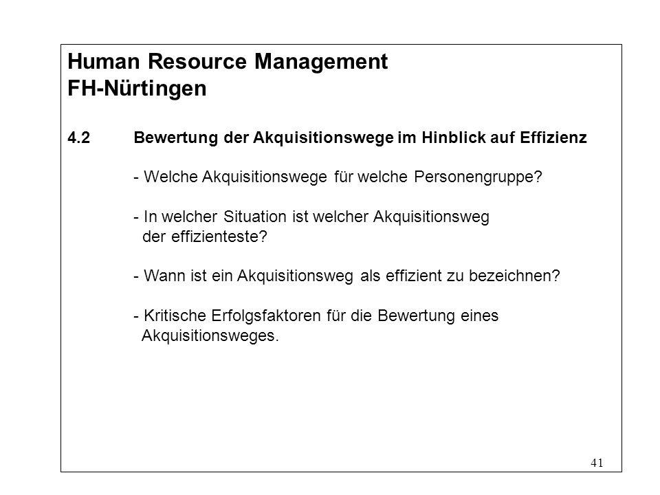 41 Human Resource Management FH-Nürtingen 4.2Bewertung der Akquisitionswege im Hinblick auf Effizienz - Welche Akquisitionswege für welche Personengruppe.
