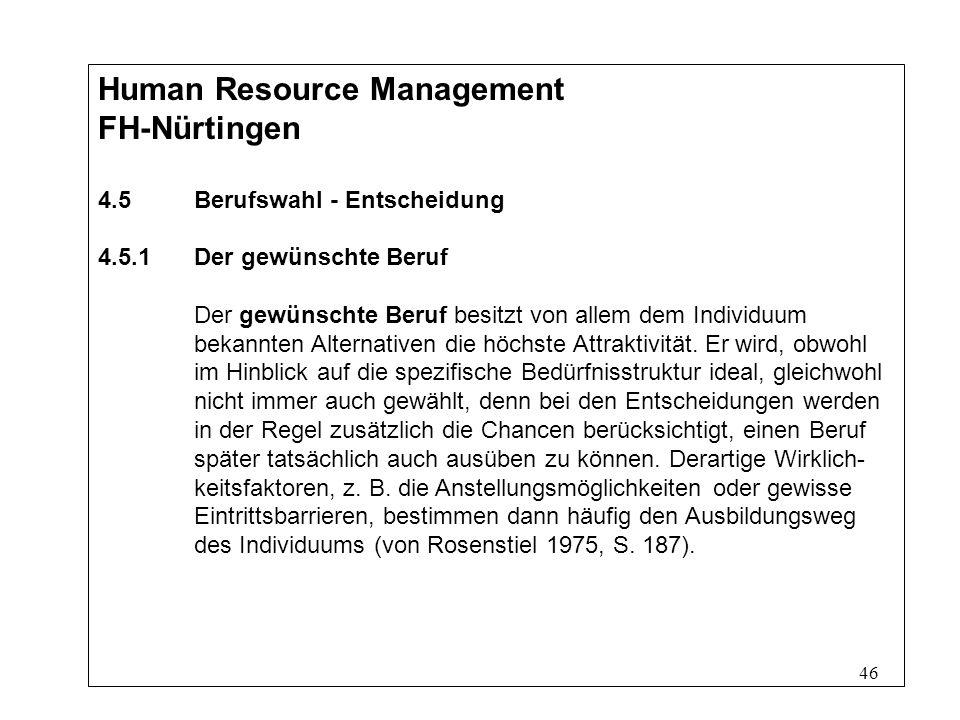 46 Human Resource Management FH-Nürtingen 4.5Berufswahl - Entscheidung 4.5.1Der gewünschte Beruf Der gewünschte Beruf besitzt von allem dem Individuum bekannten Alternativen die höchste Attraktivität.