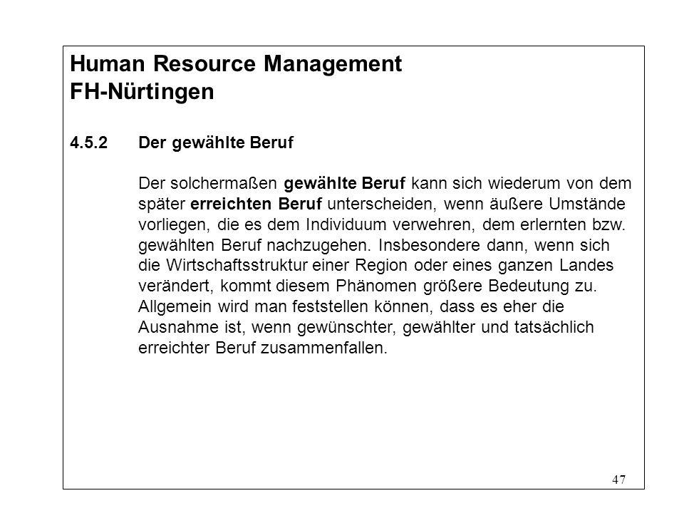 47 Human Resource Management FH-Nürtingen 4.5.2Der gewählte Beruf Der solchermaßen gewählte Beruf kann sich wiederum von dem später erreichten Beruf unterscheiden, wenn äußere Umstände vorliegen, die es dem Individuum verwehren, dem erlernten bzw.