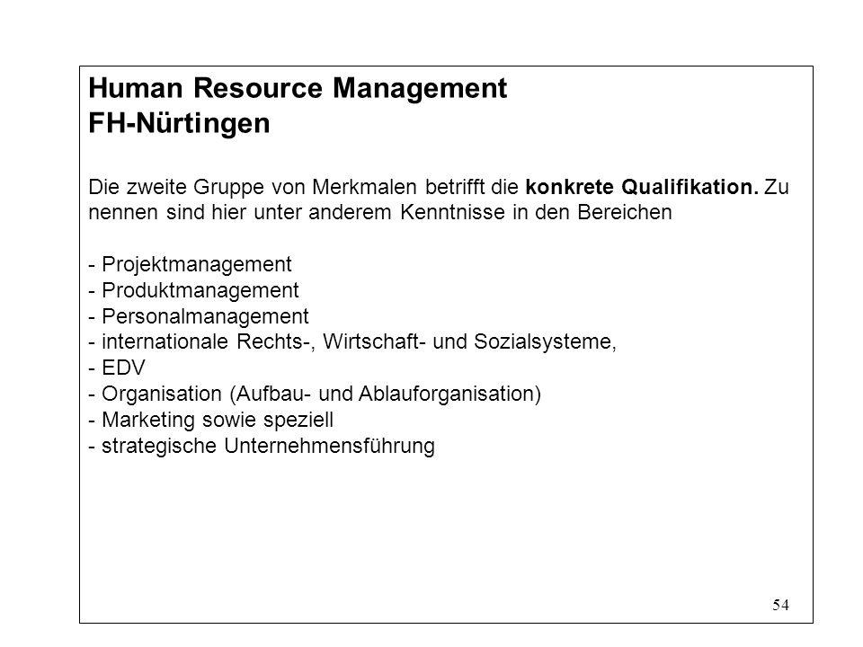 54 Human Resource Management FH-Nürtingen Die zweite Gruppe von Merkmalen betrifft die konkrete Qualifikation.