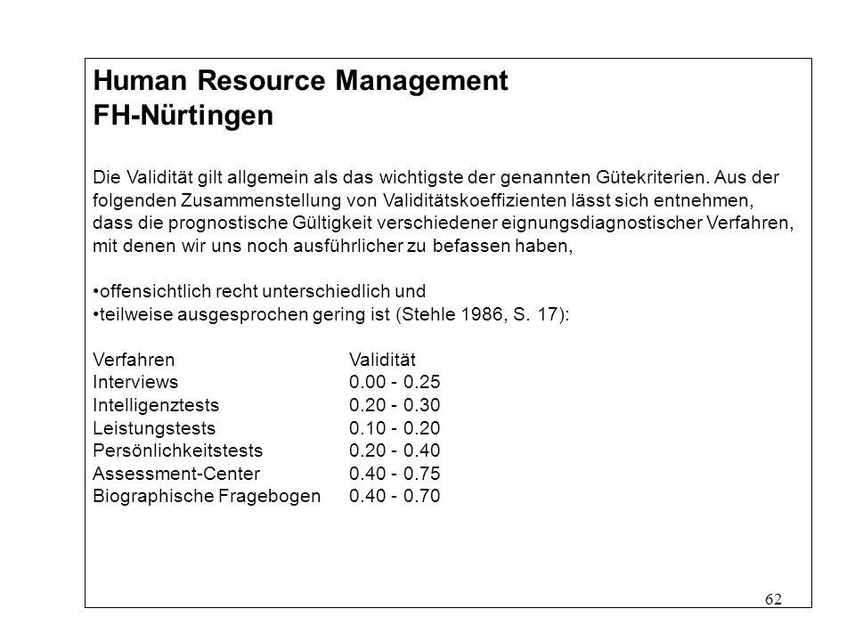 62 Human Resource Management FH-Nürtingen Die Validität gilt allgemein als das wichtigste der genannten Gütekriterien.