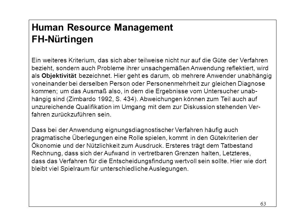 63 Human Resource Management FH-Nürtingen Ein weiteres Kriterium, das sich aber teilweise nicht nur auf die Güte der Verfahren bezieht, sondern auch Probleme ihrer unsachgemäßen Anwendung reflektiert, wird als Objektivität bezeichnet.