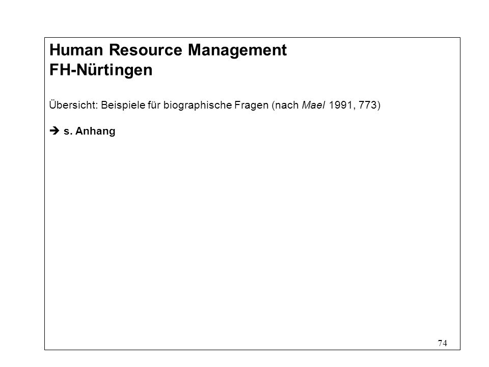 74 Human Resource Management FH-Nürtingen Übersicht: Beispiele für biographische Fragen (nach Mael 1991, 773) s.