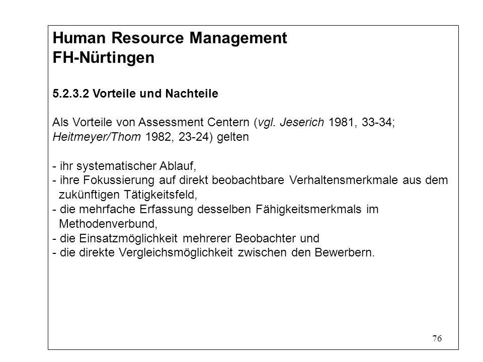 76 Human Resource Management FH-Nürtingen 5.2.3.2 Vorteile und Nachteile Als Vorteile von Assessment Centern (vgl.