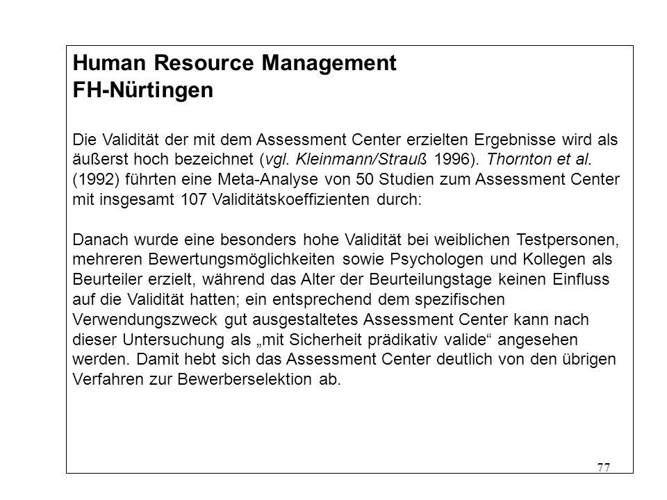 77 Human Resource Management FH-Nürtingen Die Validität der mit dem Assessment Center erzielten Ergebnisse wird als äußerst hoch bezeichnet (vgl.