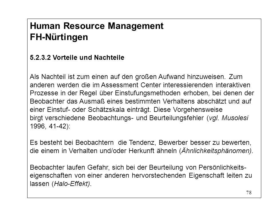 78 Human Resource Management FH-Nürtingen 5.2.3.2 Vorteile und Nachteile Als Nachteil ist zum einen auf den großen Aufwand hinzuweisen.