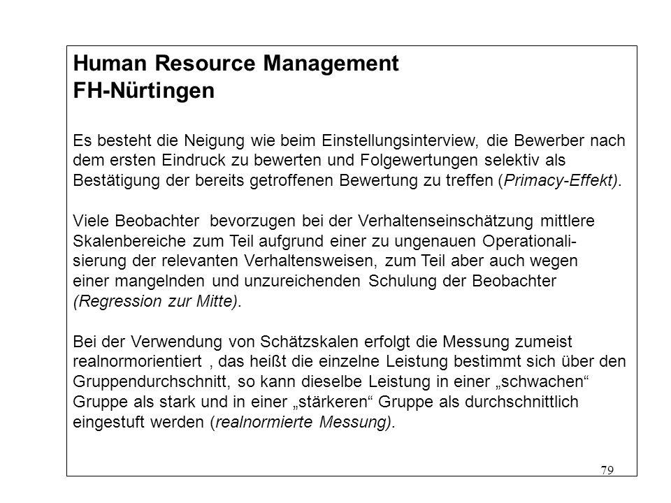 79 Human Resource Management FH-Nürtingen Es besteht die Neigung wie beim Einstellungsinterview, die Bewerber nach dem ersten Eindruck zu bewerten und Folgewertungen selektiv als Bestätigung der bereits getroffenen Bewertung zu treffen (Primacy-Effekt).