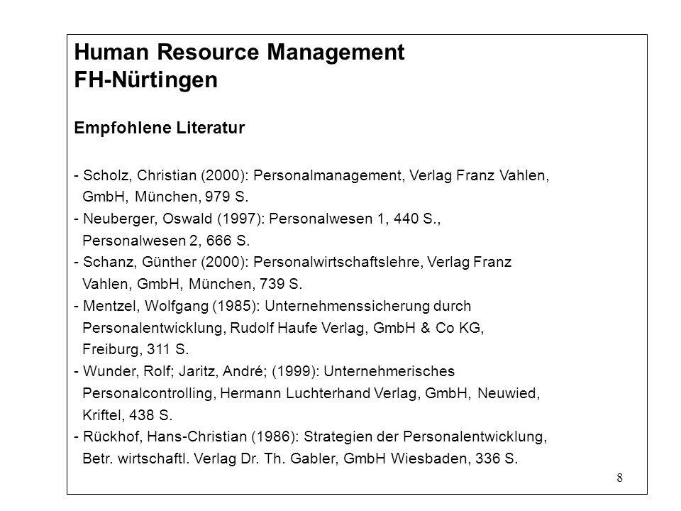 8 Human Resource Management FH-Nürtingen Empfohlene Literatur - Scholz, Christian (2000): Personalmanagement, Verlag Franz Vahlen, GmbH, München, 979 S.