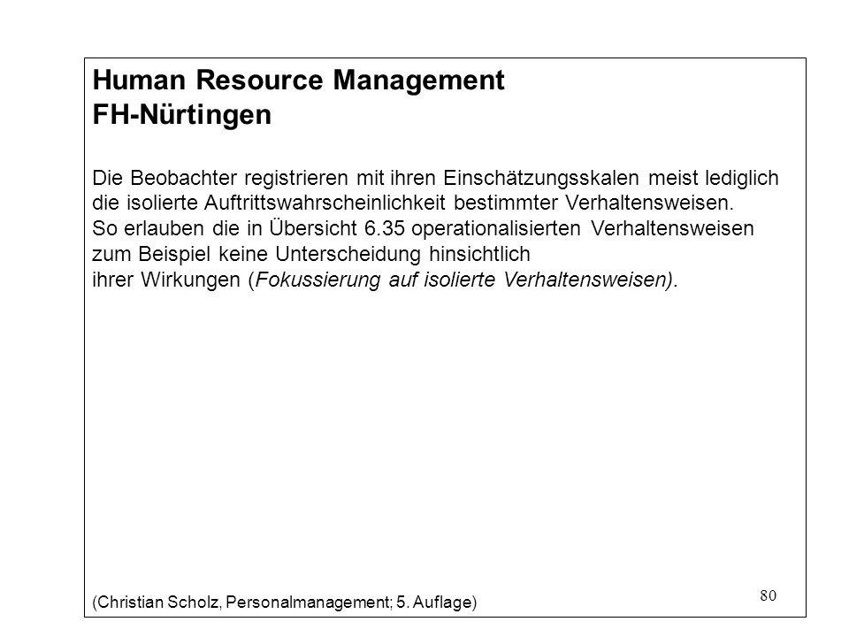80 Human Resource Management FH-Nürtingen Die Beobachter registrieren mit ihren Einschätzungsskalen meist lediglich die isolierte Auftrittswahrscheinlichkeit bestimmter Verhaltensweisen.