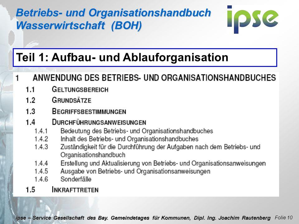 Betriebs- und Organisationshandbuch Wasserwirtschaft (BOH) Folie 10 ipse – Service Gesellschaft des Bay. Gemeindetages für Kommunen, Dipl. Ing. Joachi
