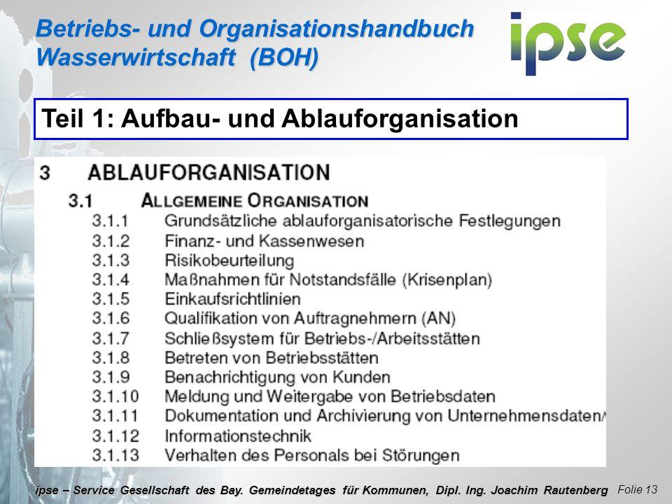 Betriebs- und Organisationshandbuch Wasserwirtschaft (BOH) Folie 13 ipse – Service Gesellschaft des Bay. Gemeindetages für Kommunen, Dipl. Ing. Joachi