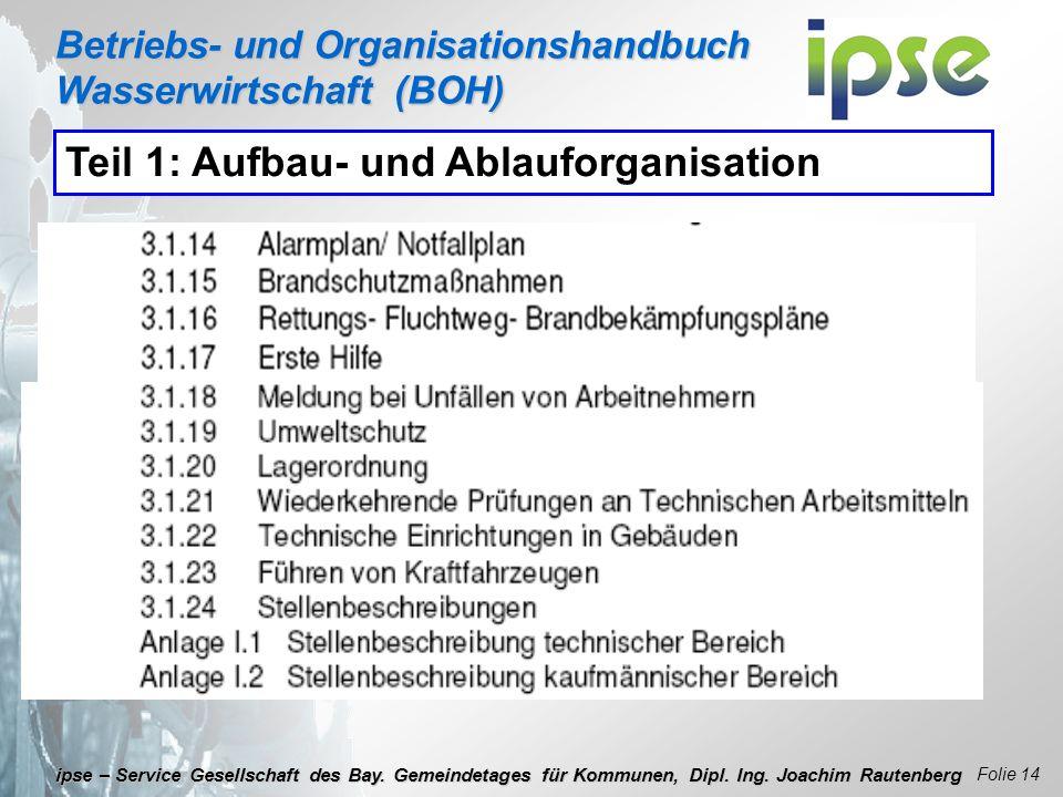 Betriebs- und Organisationshandbuch Wasserwirtschaft (BOH) Folie 14 ipse – Service Gesellschaft des Bay. Gemeindetages für Kommunen, Dipl. Ing. Joachi