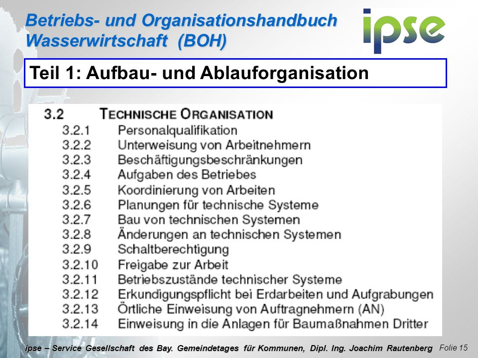 Betriebs- und Organisationshandbuch Wasserwirtschaft (BOH) Folie 15 ipse – Service Gesellschaft des Bay. Gemeindetages für Kommunen, Dipl. Ing. Joachi