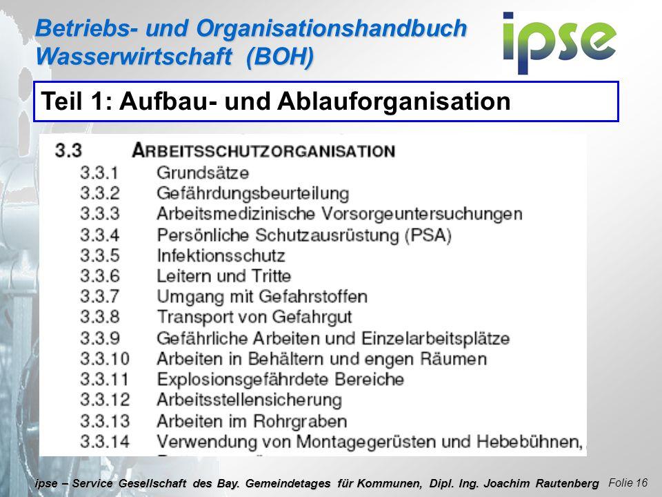 Betriebs- und Organisationshandbuch Wasserwirtschaft (BOH) Folie 16 ipse – Service Gesellschaft des Bay. Gemeindetages für Kommunen, Dipl. Ing. Joachi