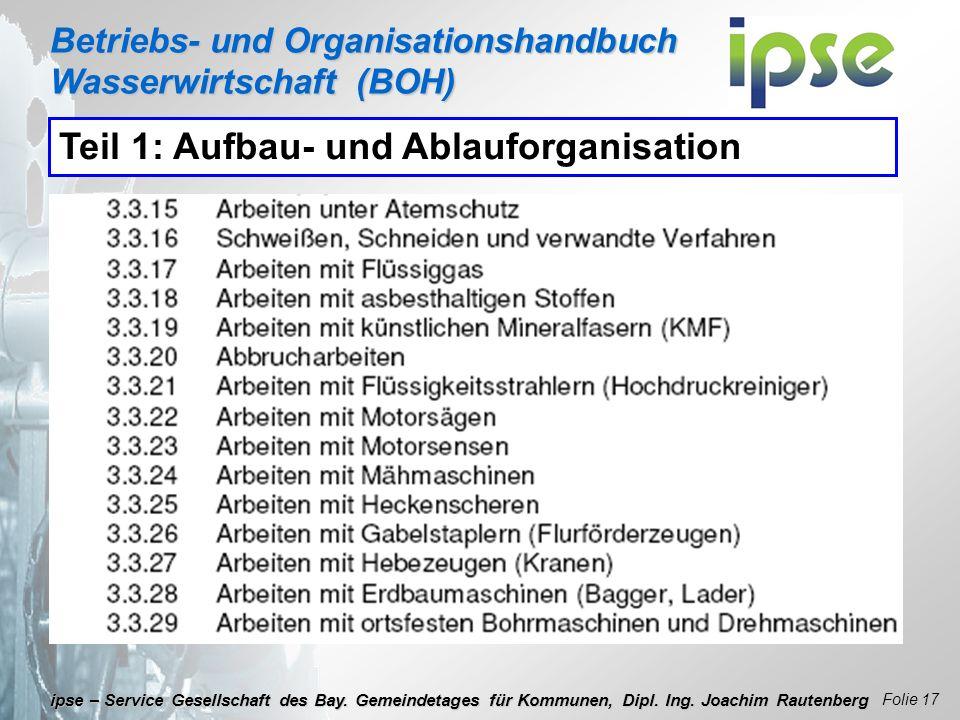 Betriebs- und Organisationshandbuch Wasserwirtschaft (BOH) Folie 17 ipse – Service Gesellschaft des Bay. Gemeindetages für Kommunen, Dipl. Ing. Joachi
