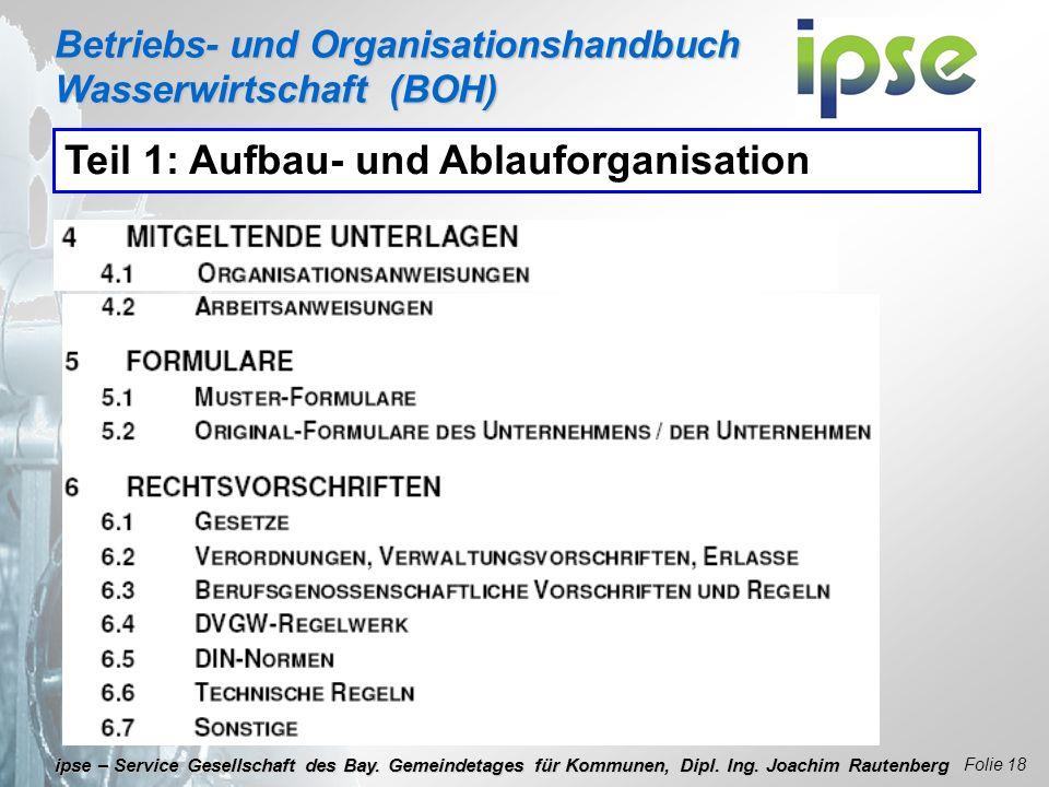 Betriebs- und Organisationshandbuch Wasserwirtschaft (BOH) Folie 18 ipse – Service Gesellschaft des Bay. Gemeindetages für Kommunen, Dipl. Ing. Joachi