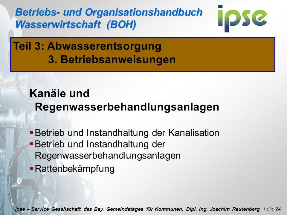 Betriebs- und Organisationshandbuch Wasserwirtschaft (BOH) Folie 24 ipse – Service Gesellschaft des Bay. Gemeindetages für Kommunen, Dipl. Ing. Joachi