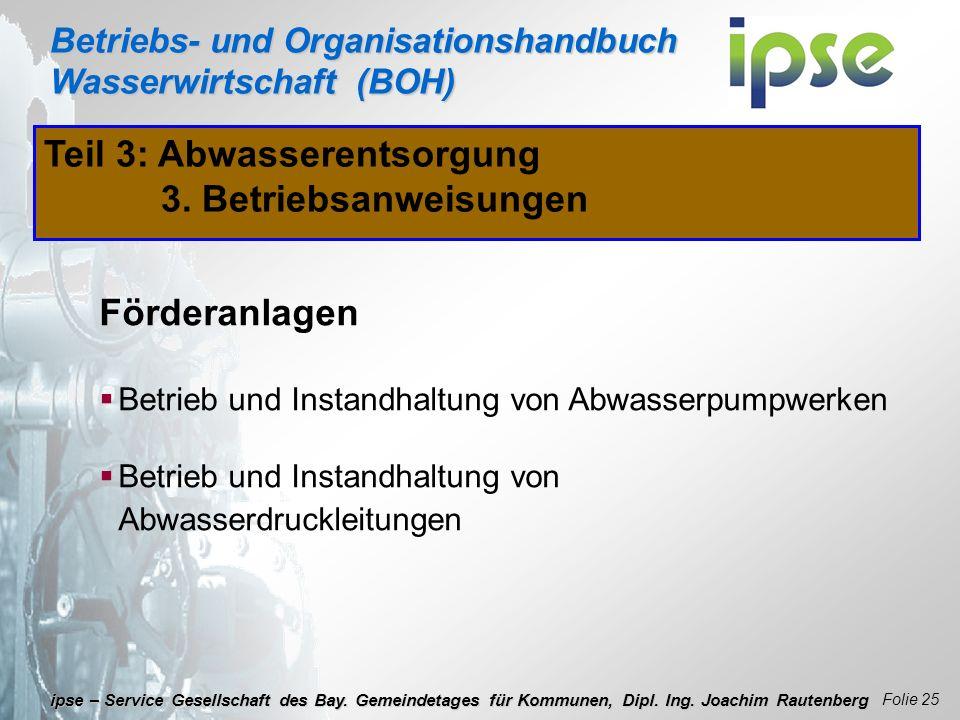 Betriebs- und Organisationshandbuch Wasserwirtschaft (BOH) Folie 25 ipse – Service Gesellschaft des Bay. Gemeindetages für Kommunen, Dipl. Ing. Joachi