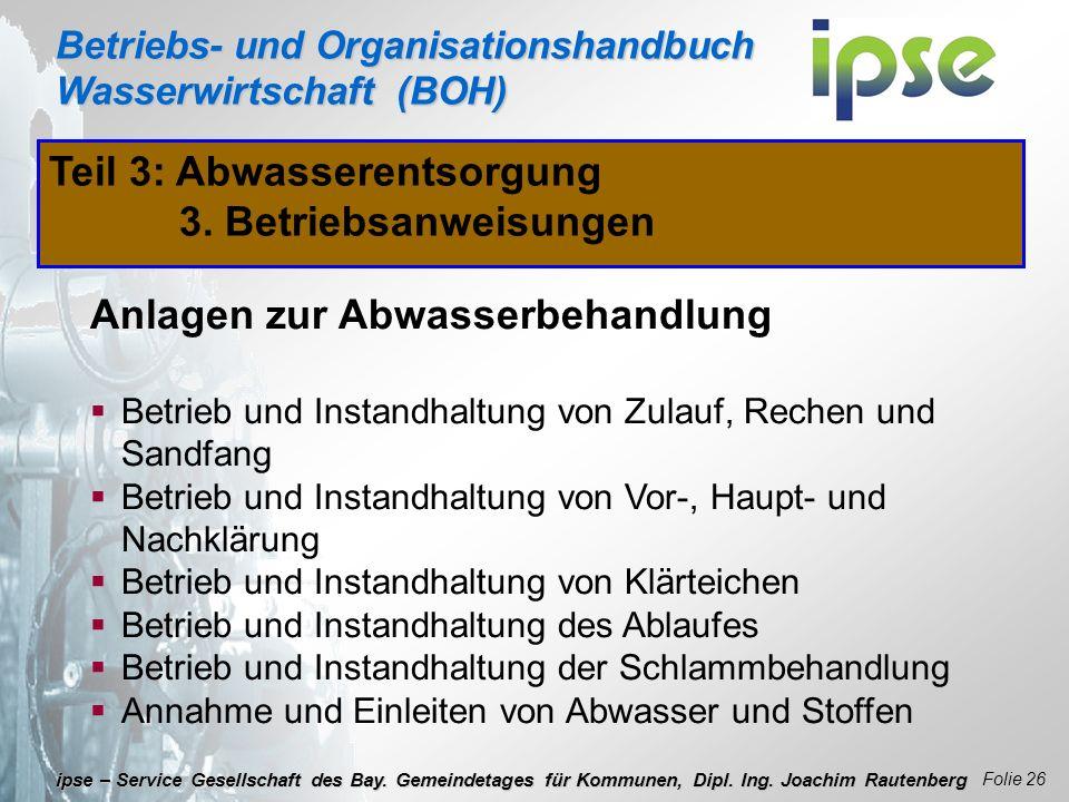 Betriebs- und Organisationshandbuch Wasserwirtschaft (BOH) Folie 26 ipse – Service Gesellschaft des Bay. Gemeindetages für Kommunen, Dipl. Ing. Joachi