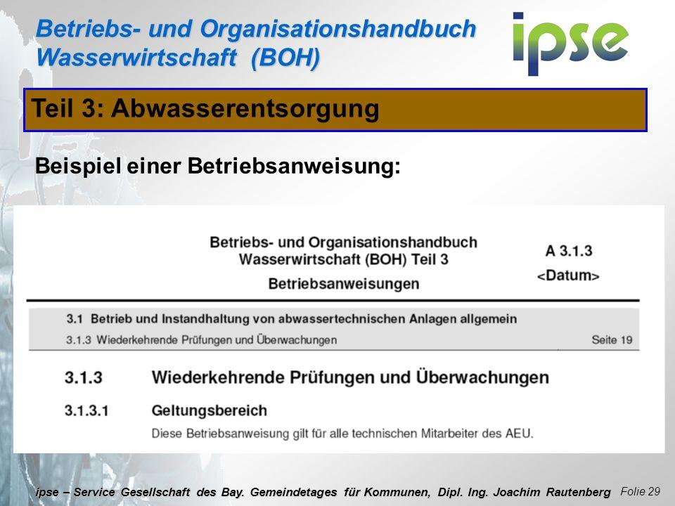 Betriebs- und Organisationshandbuch Wasserwirtschaft (BOH) Folie 29 ipse – Service Gesellschaft des Bay. Gemeindetages für Kommunen, Dipl. Ing. Joachi