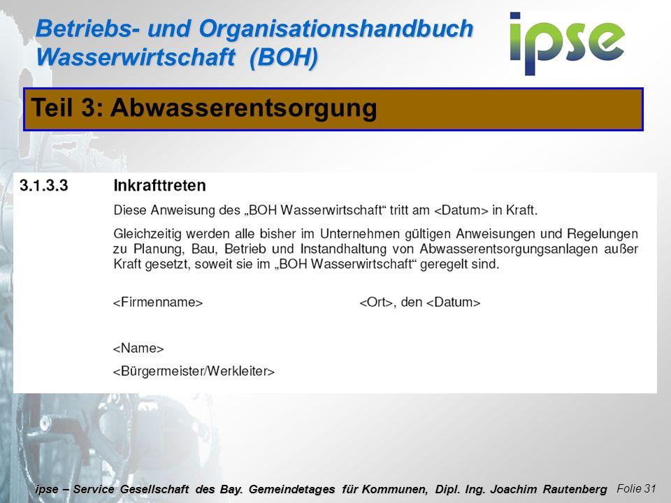 Betriebs- und Organisationshandbuch Wasserwirtschaft (BOH) Folie 31 ipse – Service Gesellschaft des Bay. Gemeindetages für Kommunen, Dipl. Ing. Joachi