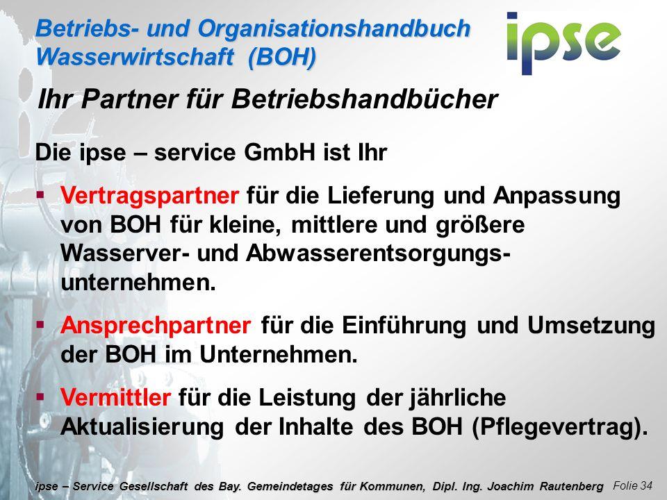Betriebs- und Organisationshandbuch Wasserwirtschaft (BOH) Folie 34 ipse – Service Gesellschaft des Bay. Gemeindetages für Kommunen, Dipl. Ing. Joachi