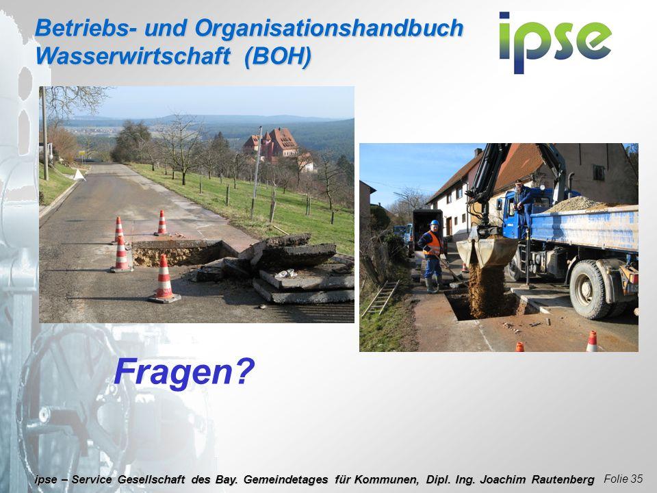 Betriebs- und Organisationshandbuch Wasserwirtschaft (BOH) Folie 35 ipse – Service Gesellschaft des Bay. Gemeindetages für Kommunen, Dipl. Ing. Joachi
