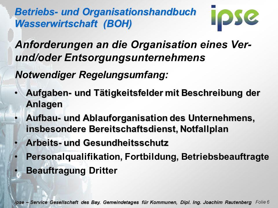 Betriebs- und Organisationshandbuch Wasserwirtschaft (BOH) Folie 6 ipse – Service Gesellschaft des Bay. Gemeindetages für Kommunen, Dipl. Ing. Joachim