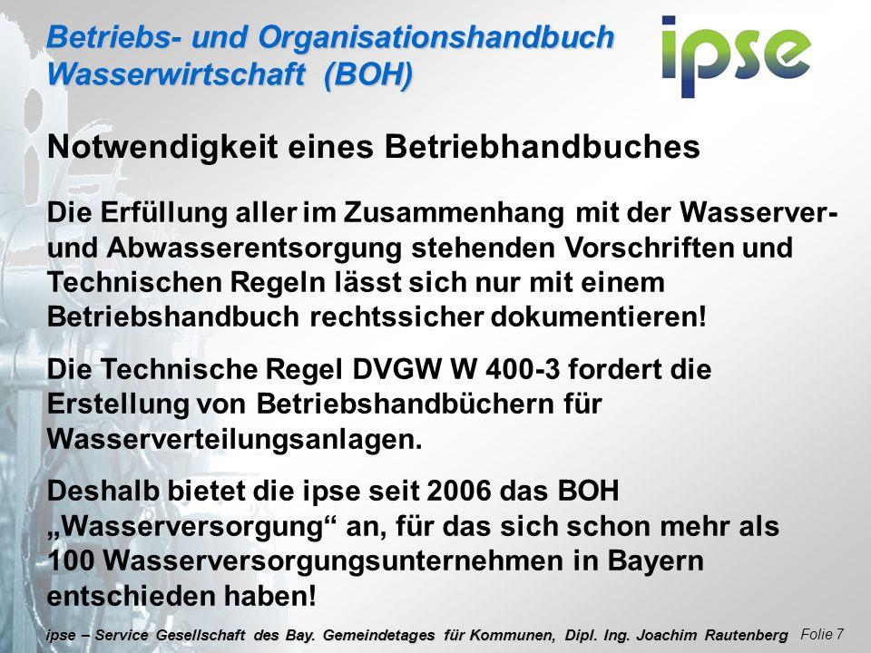 Betriebs- und Organisationshandbuch Wasserwirtschaft (BOH) Folie 7 ipse – Service Gesellschaft des Bay. Gemeindetages für Kommunen, Dipl. Ing. Joachim