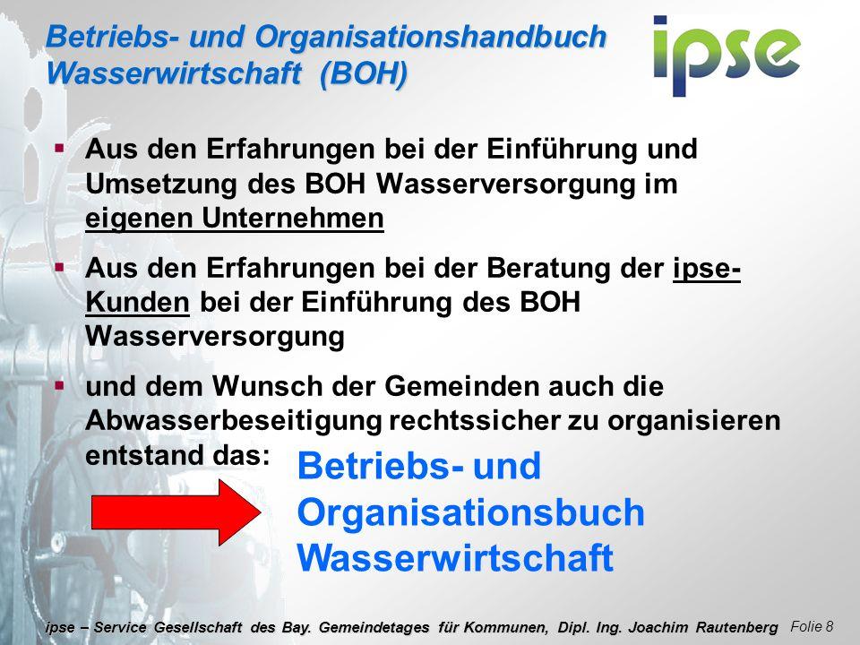 Betriebs- und Organisationshandbuch Wasserwirtschaft (BOH) Folie 8 ipse – Service Gesellschaft des Bay. Gemeindetages für Kommunen, Dipl. Ing. Joachim