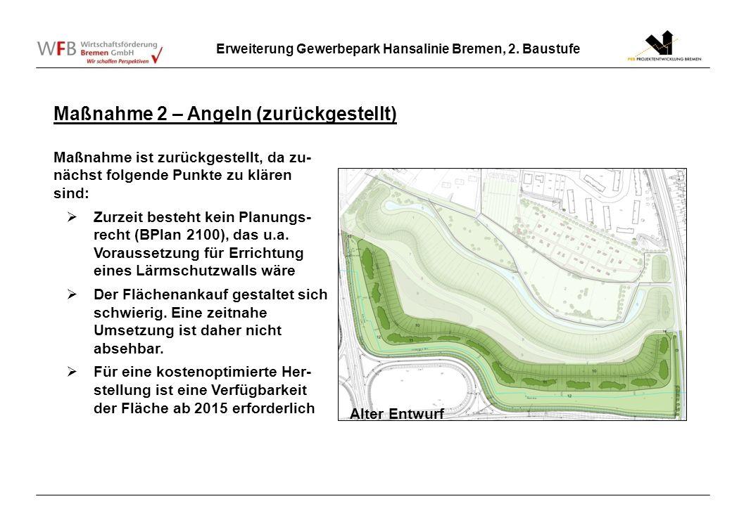 Erweiterung Gewerbepark Hansalinie Bremen, 2. Baustufe Maßnahme 2 – Angeln (zurückgestellt) Maßnahme ist zurückgestellt, da zu- nächst folgende Punkte