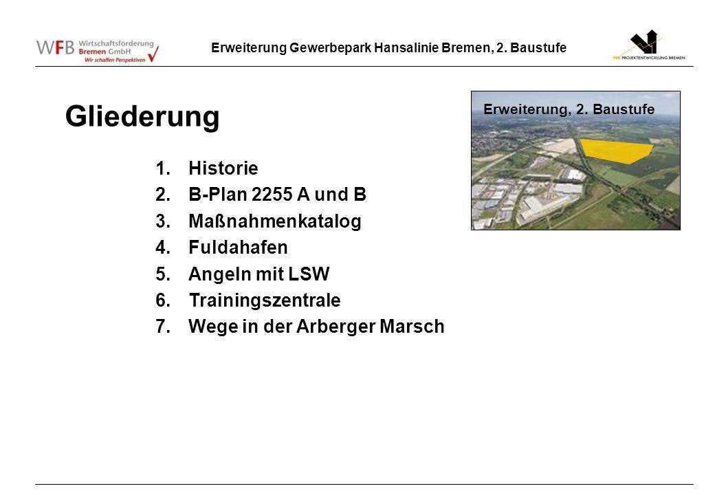Erweiterung Gewerbepark Hansalinie Bremen, 2. Baustufe Gliederung 1.Historie 2.B-Plan 2255 A und B 3.Maßnahmenkatalog 4.Fuldahafen 5.Angeln mit LSW 6.