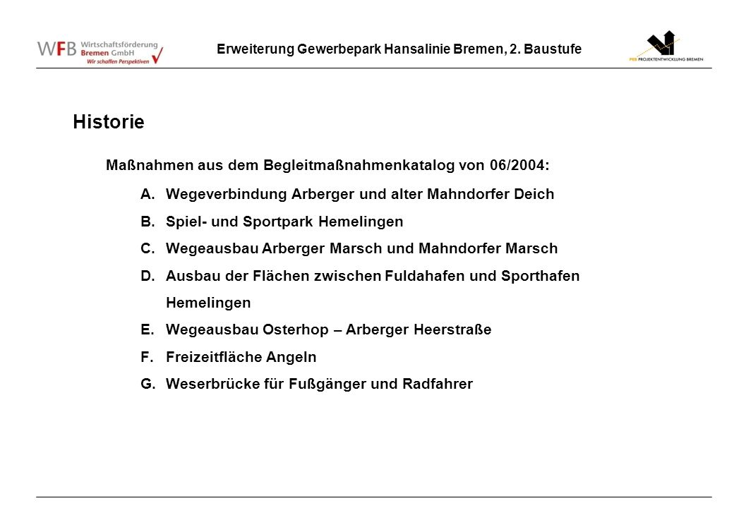 Erweiterung Gewerbepark Hansalinie Bremen, 2. Baustufe Historie Maßnahmen aus dem Begleitmaßnahmenkatalog von 06/2004: A.Wegeverbindung Arberger und a