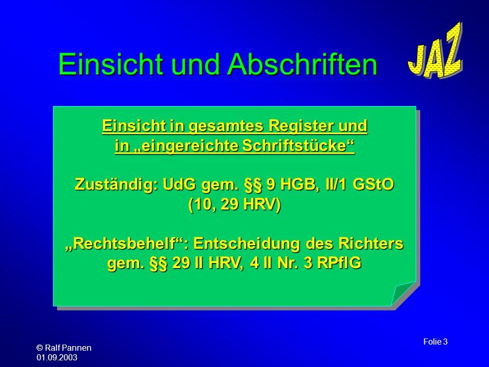 © Ralf Pannen 01.09.2003 Folie 3 Einsicht und Abschriften Einsicht in gesamtes Register und in eingereichte Schriftstücke Zuständig: UdG gem. §§ 9 HGB