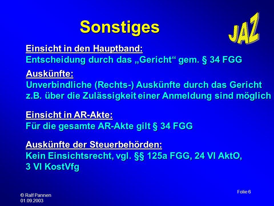 © Ralf Pannen 01.09.2003 Folie 6 Sonstiges Einsicht in den Hauptband: Entscheidung durch das Gericht gem. § 34 FGG Auskünfte: Unverbindliche (Rechts-)