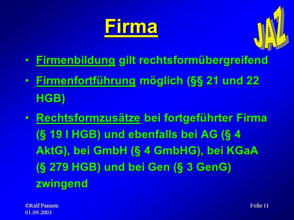©Ralf Pannen 01.09.2003 Folie 11 Firmenbildung gilt rechtsformübergreifendFirmenbildung gilt rechtsformübergreifend Firmenfortführung möglich (§§ 21 u
