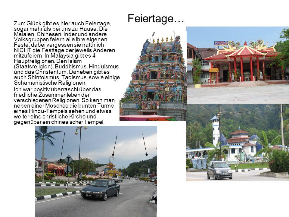 Feiertage… Zum Glück gibt es hier auch Feiertage, sogar mehr als bei uns zu Hause. Die Malaien, Chinesen, Inder und andere Volksgruppen feiern alle ih