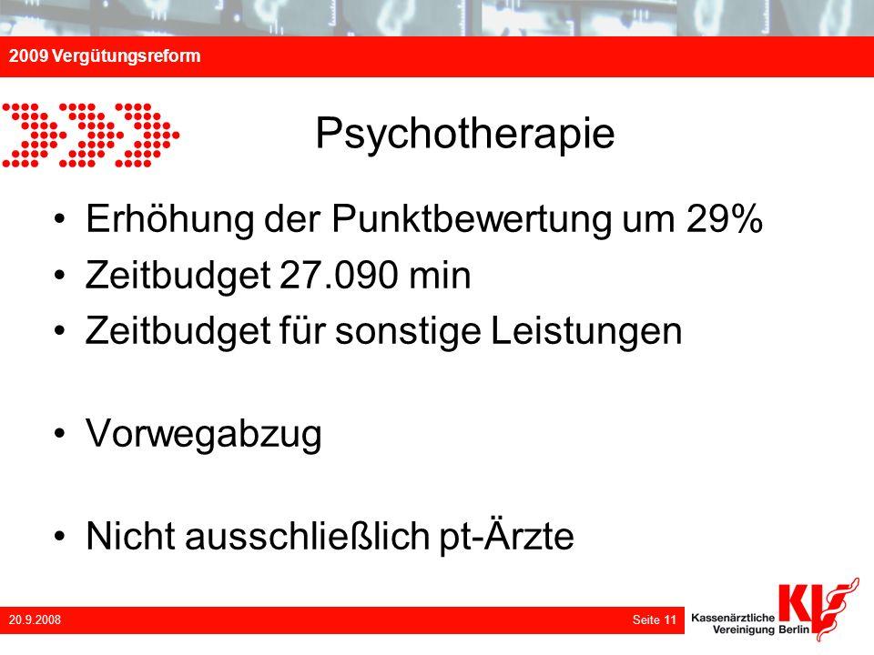 2009 Vergütungsreform 20.9.2008 Seite 11 Psychotherapie Erhöhung der Punktbewertung um 29% Zeitbudget 27.090 min Zeitbudget für sonstige Leistungen Vo