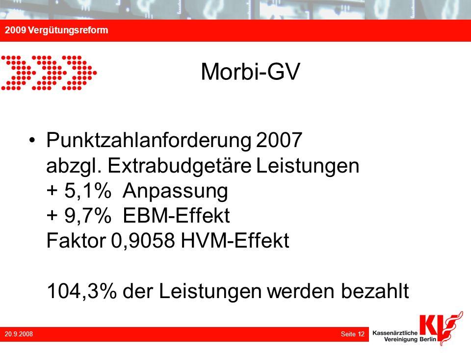 2009 Vergütungsreform 20.9.2008 Seite 12 Morbi-GV Punktzahlanforderung 2007 abzgl. Extrabudgetäre Leistungen + 5,1% Anpassung + 9,7% EBM-Effekt Faktor