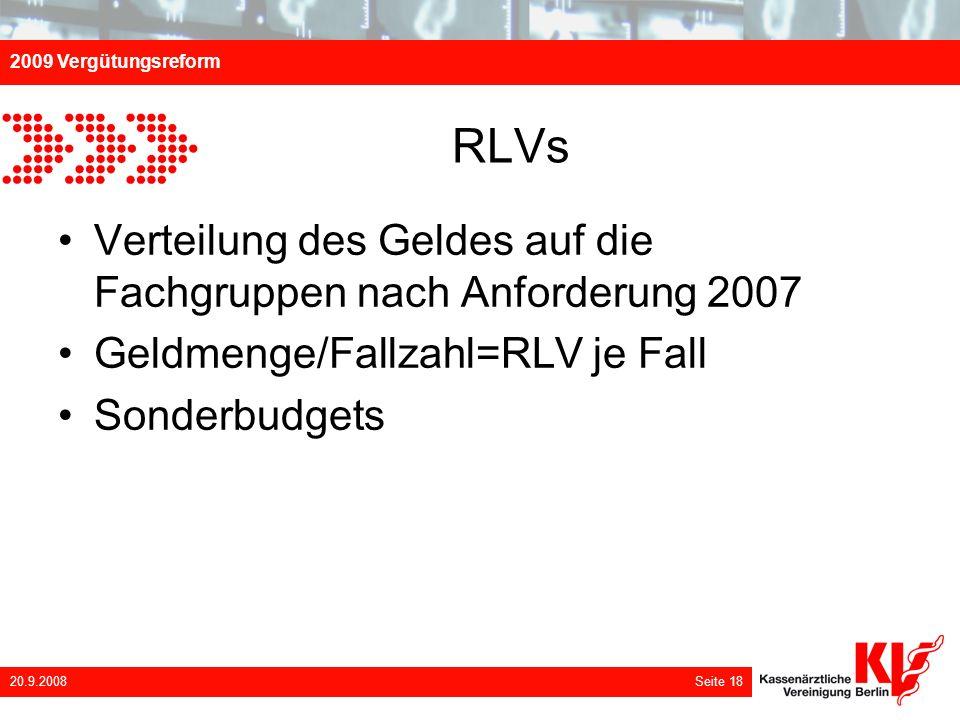 2009 Vergütungsreform 20.9.2008 Seite 18 RLVs Verteilung des Geldes auf die Fachgruppen nach Anforderung 2007 Geldmenge/Fallzahl=RLV je Fall Sonderbud