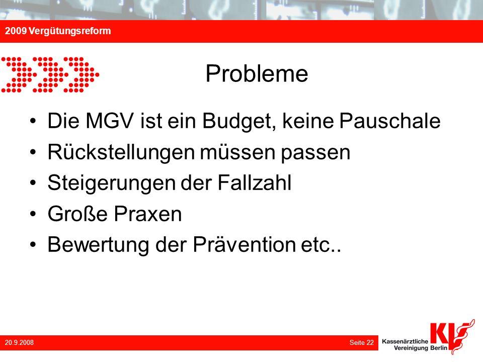 2009 Vergütungsreform 20.9.2008 Seite 22 Probleme Die MGV ist ein Budget, keine Pauschale Rückstellungen müssen passen Steigerungen der Fallzahl Große