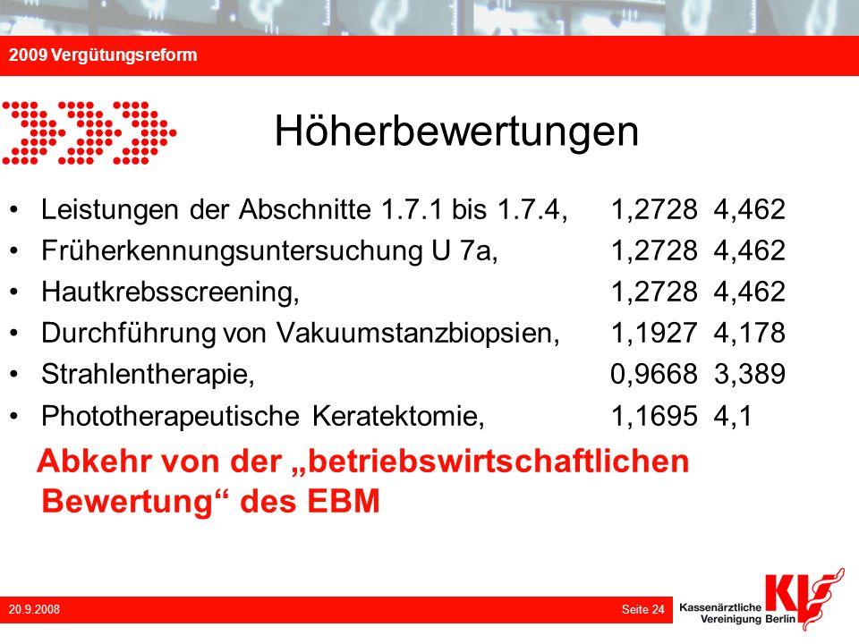 2009 Vergütungsreform 20.9.2008 Seite 24 Höherbewertungen Leistungen der Abschnitte 1.7.1 bis 1.7.4, 1,2728 4,462 Früherkennungsuntersuchung U 7a, 1,2