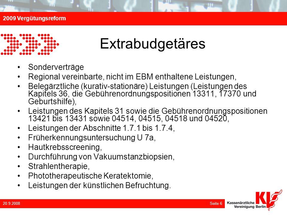 2009 Vergütungsreform 20.9.2008 Seite 6 Extrabudgetäres Sonderverträge Regional vereinbarte, nicht im EBM enthaltene Leistungen, Belegärztliche (kurat
