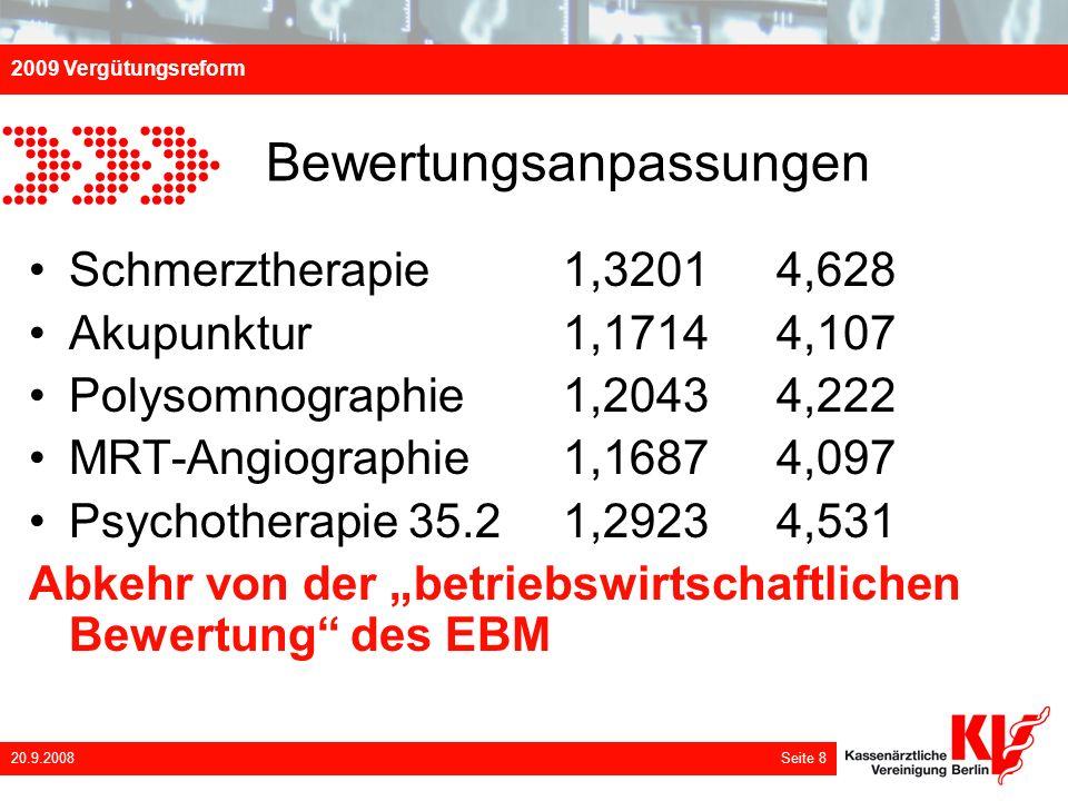 2009 Vergütungsreform 20.9.2008 Seite 8 Bewertungsanpassungen Schmerztherapie 1,3201 4,628 Akupunktur 1,1714 4,107 Polysomnographie 1,2043 4,222 MRT-A