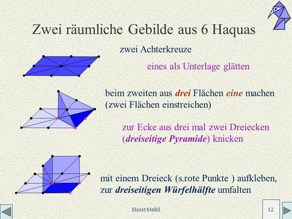 Horst Steibl 12 Zwei räumliche Gebilde aus 6 Haquas zwei Achterkreuze eines als Unterlage glätten mit einem Dreieck (s.rote Punkte ) aufkleben, zur dreiseitigen Würfelhälfte umfalten beim zweiten aus drei Flächen eine machen (zwei Flächen einstreichen) zur Ecke aus drei mal zwei Dreiecken (dreiseitige Pyramide) knicken