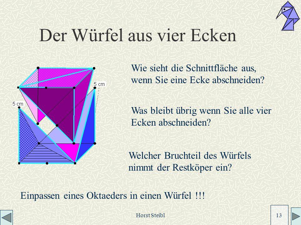 Horst Steibl 13 Der Würfel aus vier Ecken Wie sieht die Schnittfläche aus, wenn Sie eine Ecke abschneiden.